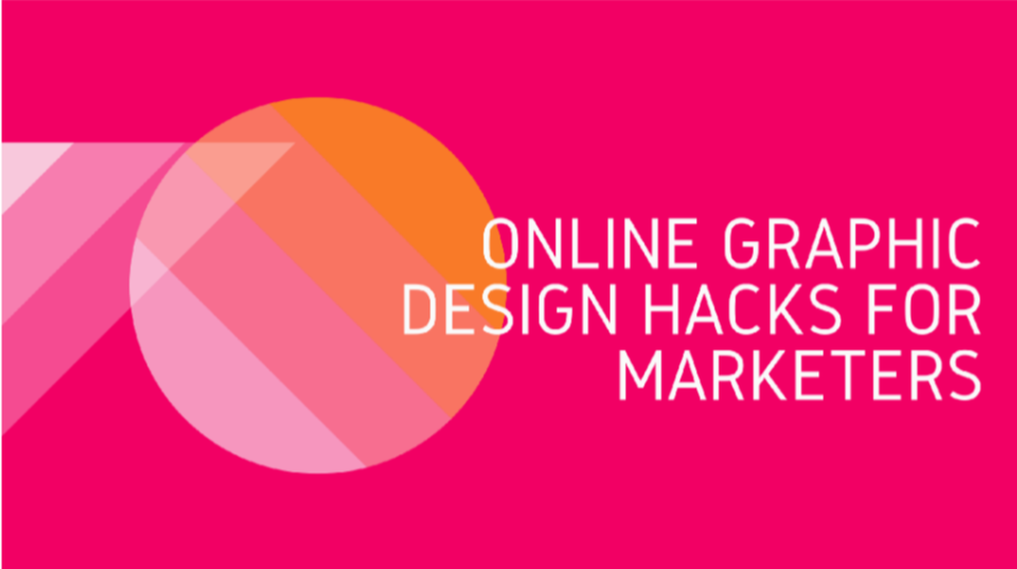 Online and Grapgic Design hacks for marketers