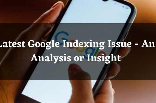 Latest Google Indexing Issue - An Analysis or Insight - techbuzzpro.com