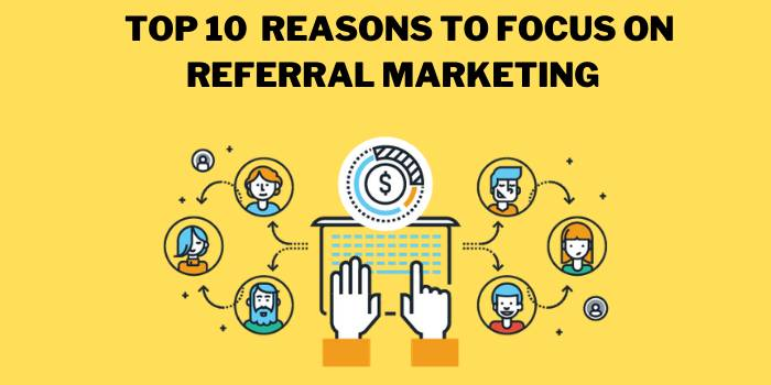Top 1o reasons why you should focus on referral marketing