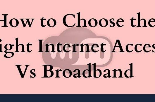 How to Choose the Right Internet Access Vs Broadband-www.yechbuzzpro.com